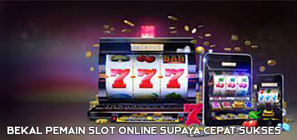 Bekal Pemain Slot Online Supaya Cepat Sukses